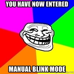 troll face1 - YOU HAVE NOW ENTERED MANUAL BLINK MODE