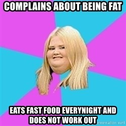 Fat Girl - COMPLAINS about being fat Eats fast food everynight and does not work out