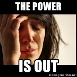 First World Problems - the power is out