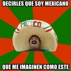 Successful Mexican - decirles que soy mexicano que me imaginen como este