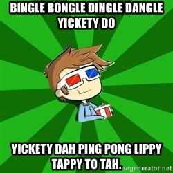 Typical Doctor Who - Bingle BOngle Dingle dangle yickety do yickety dah ping pong lippy tappy to tah.
