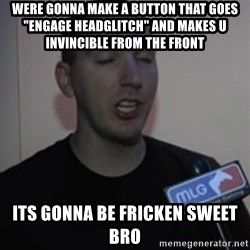 """Robert Trolling derp - were gonna make a button that goes """"engage headglitch"""" and makes u invincible from the front its gonna be fricken sweet bro"""