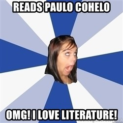 Annoying Facebook Girl - READS PAULO COHELO OMG! I LOVE LITERATURE!