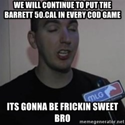 Robert Trolling derp - We will continue to put the Barrett 50.cal in every cod game Its gonna be fRickin sweet bro