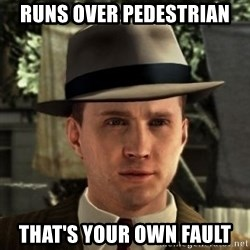 Cole Phelps - runs over pedestrian that's your own fault