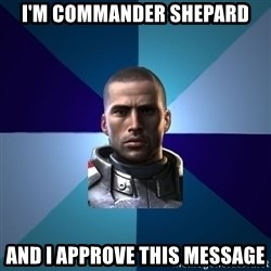 Blatant Commander Shepard - I'm Commander Shepard And I approve this message