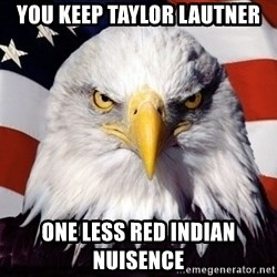 American Pride Eagle - You keep taylor lautner one less red indian nuisence