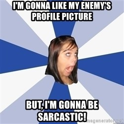 Annoying Facebook Girl - I'm gonna like my enemy'S profile picture but, i'm gonna be sarcastic!
