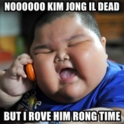 Fat Asian Kid - Noooooo Kim Jong il dead But I rove him rong time