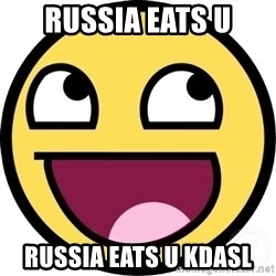 Awesome Smiley - russia eats u russia eats u kdasl