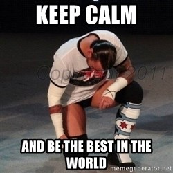 CM Punk  - Keep calm and be the best in the world