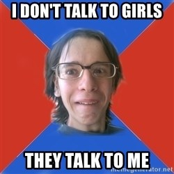 TRUE GAME NERD - i don't talk to girls they talk to me