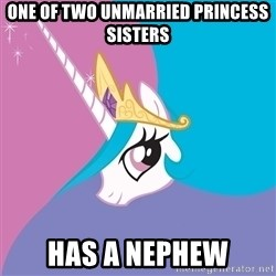 Celestia - One of two unmarried princess sisters Has a nephew