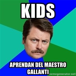 Advice Ron Swanson - KIDS aPRENDAN DEL MAESTRO GALLANTI