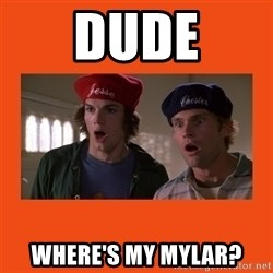 Dude where's my car - Dude where's my mylar?
