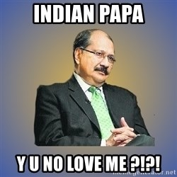 INDIAN PAPA - INDIAN PAPA Y U NO LOVE ME ?!?!