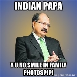 INDIAN PAPA - INDIAN PAPA Y U NO SMILE IN FAMILY PHOTOS?!?!