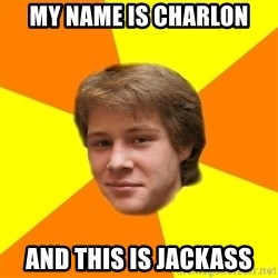 Sentimental Idiot - my name is charlon and this is jackass