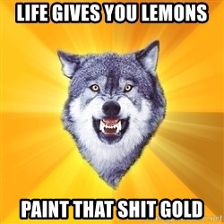 Courage Wolf - life gives you lemons paint that shit gold