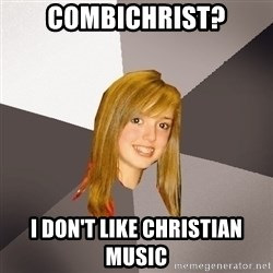 Musically Oblivious 8th Grader - cOMBICHRIST? i DON'T LIKE CHRISTIAN MUSIC