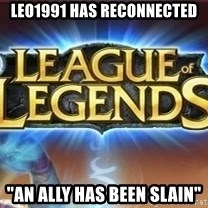 "League of legends - Leo1991 has reconnected ""An ally has been slain"""