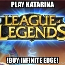 League of legends - PLay katarina !buy infinite edge!