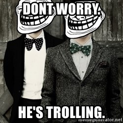 Panic! At The Trolling - Dont worry. He's trolling.