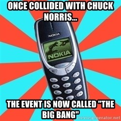 """NOKIA 3310CHUCK2 - ONCE COLLIDED WITH CHUCK NORRIS... THE EVENT IS NOW CALLED """"THE BIG BANG"""""""