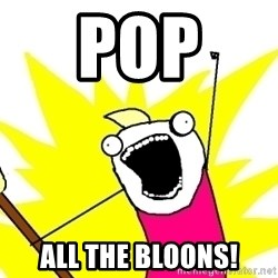 X ALL THE THINGS - Pop  All the Bloons!