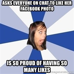 Annoying Facebook Girl - asks everyone on chat to like her facebook photo is so proud of having so many likes