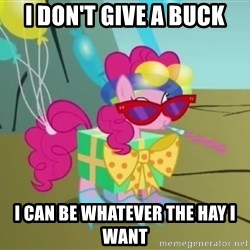 pinkie pie dragonshy - I don't give a buck I can be whatever the hay i want