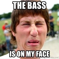 Disgusted Nigel - The bass is on my face