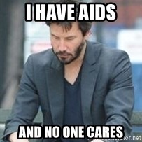 Keanu Reeves - I have aids and no one cares