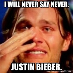 basedbrady - I will never say never, Justin Bieber.