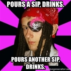 Bavo the Pirate - POURS A SIP, DRINKS. POURS ANOTHER SIP, DRINKS.