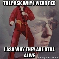 PTSD Karate Kyle - They ask why I wear Red I ask why they are still alive