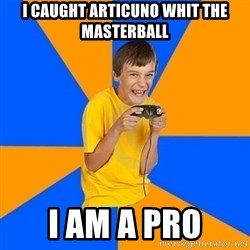 Annoying Gamer Kid - I caught articuno whit the masterball i am a pro