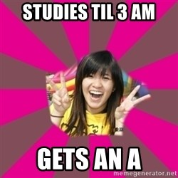 GOOD CHINESE STUDENT - studies til 3 am gets an a