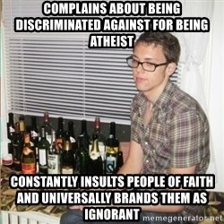 Morally Superior Ryan - Complains about being discriminated against for being atheist constantly insults people of faith and universally brands them as ignorant