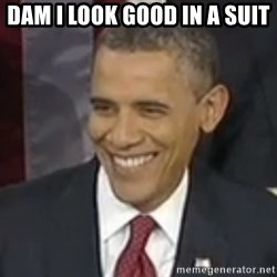 Bad Joke Obama - dam i look good in a suit