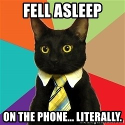 Business Cat - FELL ASLEEP ON THE PHONE... LITERALLY.