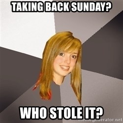 Musically Oblivious 8th Grader - taking back sunday? who stole it?
