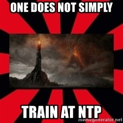 mordor - One does not simply  train at NTP