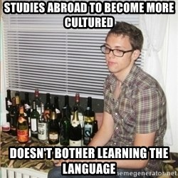 Morally Superior Ryan - Studies abroad to become more cultured Doesn't bother learning the language