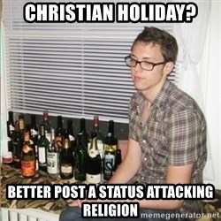 Morally Superior Ryan - Christian holiday? better post a status attacking religion