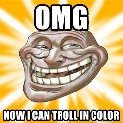 Mr.Trololo - omg now i can troll in color