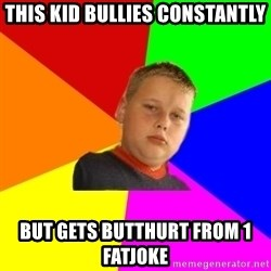 The bullied bully - this kid Bullies constantly but gets butthurt from 1 fatjoke