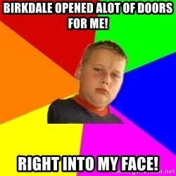 The bullied bully - Birkdale opened alot of doors for me! right into my face!