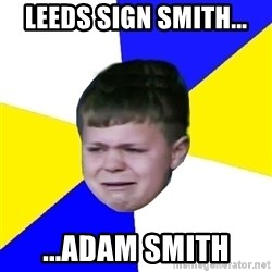 Leeds Kid - Leeds sign smith... ...Adam smith