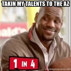 lebron - Takin my talents to the AZ